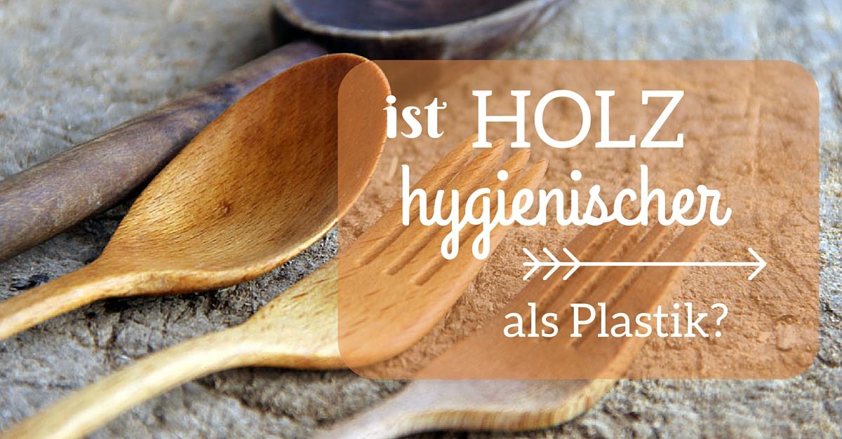 Spielbogen Holz Oder Plastik ~ Ist Holz hygienischer als Plastik?