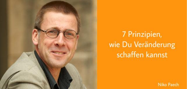 Niko Paech - Sieben Prinzipien wie Du Veränderung schaffen kannst - Wandel zum Weniger