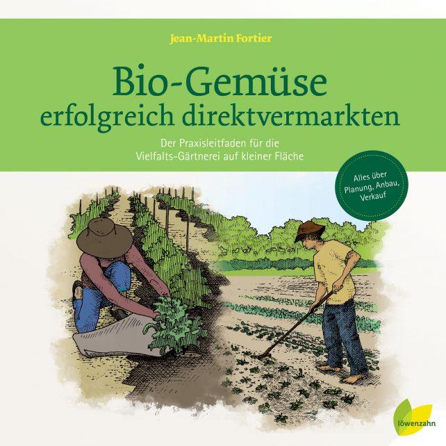 Cover des Buches Biogemüse erfolgreich direktvermarkten - Der Praxisleitfaden für die Vielfalts-Gärtnerei auf kleiner Fläche von Jean-Martin Fortier